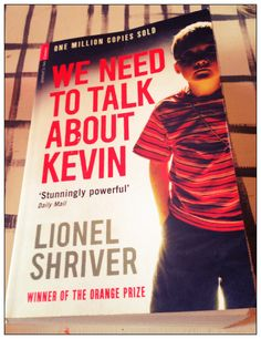 Just read, We need to talk about Kevin, Lionel Shriver