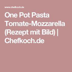 One Pot Pasta Tomate-Mozzarella (Rezept mit Bild) | Chefkoch.de