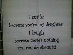 I smile because you're my daughter...
