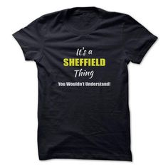 Its a SHEFFIELD Thing Limited Edition - #summer shirt #tshirt flowers. CHEAP PRICE => https://www.sunfrog.com/Names/Its-a-SHEFFIELD-Thing-Limited-Edition.html?68278