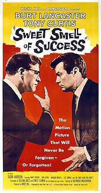 """Sweet Smell of Success -- """"I'd hate to take a bite outta you. You're a cookie full of arsenic."""" - J.J. Hunsecker"""