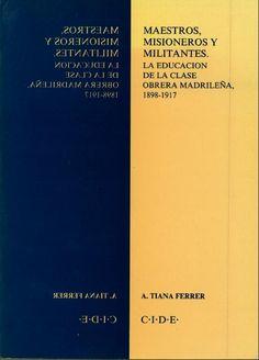 Maestros, misioneros y militares : la educación de la clase obrera madrileña, 1898-1917 / Alejandro Tiana Ferrer