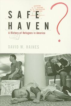 Safe Haven? A History of Refugees in America  By David W. Haines
