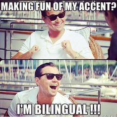 Yup. I can only speak one language, but I'm bilingual. Wrap your brain around that one!