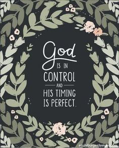 God is in control and his timing is always on time