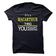 awesome Its A MACARTHUR Thing, You Wouldnt Understand Check more at http://9names.net/its-a-macarthur-thing-you-wouldnt-understand/