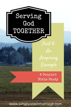 Need some inspiration on how to serve the Lord together? | Serving God TOGETHER - Part 6: An Inspiring Example - A Couple's Bible Study | Simply One in Marriage.