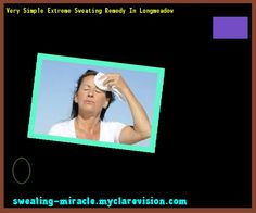 Very Simple Extreme Sweating Remedy In Longmeadow 144413 - Your Body to Stop Excessive Sweating In 48 Hours - Guaranteed!