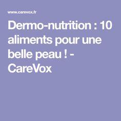 Dermo-nutrition : 10 aliments pour une belle peau ! - CareVox