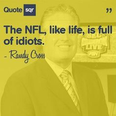 The NFL, like life, is full of idiots. - Randy Cross #quotesqr #quotes #sportsquotes