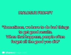"""Writing Prompt: """"Sometimes, we have to do bad things to get good results. When that happens, people often forget all the good you did. Book Prompts, Dialogue Prompts, Creative Writing Prompts, Book Writing Tips, Story Prompts, Writing Help, Writing Ideas, Writing Promts, Writing Characters"""