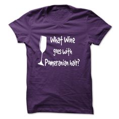 What Wine Goes With Pomeranian Hair T-Shirts, Hoodies. CHECK PRICE ==► https://www.sunfrog.com/Pets/What-Wine-Goes-With-Pomeranian-Hair.html?id=41382