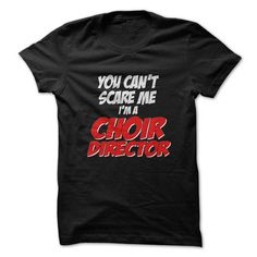 You Can't Scare Me I'm A Choir Director T-Shirts, Hoodies, Sweatshirts, Tee Shirts (19$ ==► Shopping Now!)