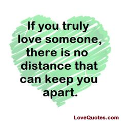 If you truly love someone, there is no distance that can keep you apart. - Love Quotes - http://www.lovequotes.com/if-you-truly-love-someone/