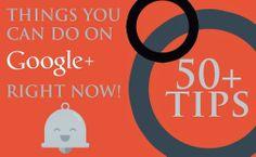50 Google + Tips