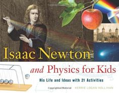 Isaac Newton and Physics for Kids: His Life and Ideas with 21 Activities (For Kids series) by Kerrie Logan Hollihan,http://www.amazon.com/dp/1556527780/ref=cm_sw_r_pi_dp_rBzttb0BXXJ9EM6Z