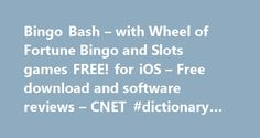 Bingo Bash – with Wheel of Fortune Bingo and Slots games FREE! for iOS – Free download and software reviews – CNET #dictionary #download #free http://free.remmont.com/bingo-bash-with-wheel-of-fortune-bingo-and-slots-games-free-for-ios-free-download-and-software-reviews-cnet-dictionary-download-free/  #free slots wheel of fortune # Bingo Bash – with Wheel of Fortune Bingo and Slots games FREE! for iPhone Publisher's Description From BitRhymes Inc.: Play the worlds #1 free bingo app – with an…