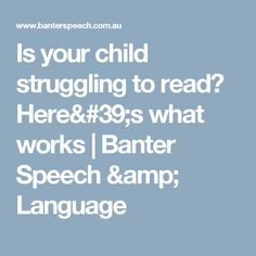 Is your child struggling to read? Here's what works   Banter Speech & Language