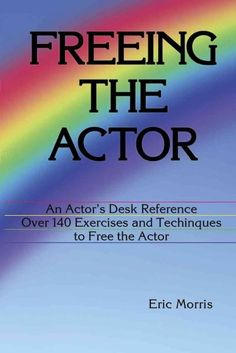Freeing the Actor: An Actor's Desk Reference with over 140 Exercises and Techniques to Eliminate Instrumental Obs...