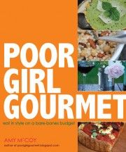 Poor Girl Gourmet: Eat in Style on a Bare-Bones Budget, by Amy McCoy - Cookbook Review & Recipe