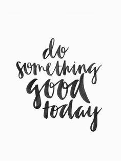Do something good today. ✨