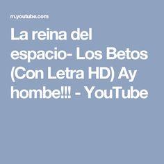 La reina del espacio- Los Betos (Con Letra HD) Ay hombe!!! - YouTube