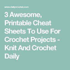 3 Awesome, Printable Cheat Sheets To Use For Crochet Projects - Knit And Crochet Daily