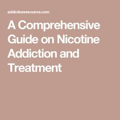 A Comprehensive Guide on Nicotine Addiction and Treatment