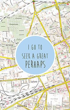 I Go To Seek A Great Perhaps | Redbubble