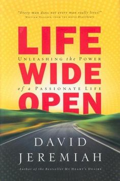 Life Wide Open: Unleashing the Power of a Passionate Life