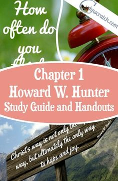 Excellent resource for teaching LDS lesson Howard W. Hunter Chapter 1: Jesus Christ- Our Only Way to Hope and Joy