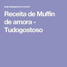 Receita de Muffin de amora - Tudogostoso