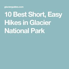 10 Best Short, Easy Hikes in Glacier National Park #bestnationalParkUsa