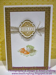 he two stamps I used were the 'Hello' from Friendship Preserves, cut out using the co-ordinating framelits and the pumpkins and apples from ...