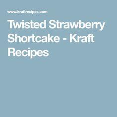 Twisted Strawberry Shortcake - Kraft Recipes