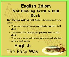 English Idioms   It is not good to be ___________.  1. stupid 2. not play with a full deck 3. both