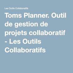 Toms Planner. Outil de gestion de projets collaboratif - Les Outils Collaboratifs