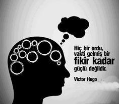 Hiç bir ordu, vakti gelmiş bir fikir kadar güçlü değildir. Victor Hugo