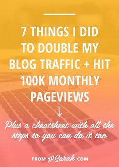 I finally hit 100k monthly pageviews, so I'm sharing my strategy for growing my blog traffic and the 7 things that helped make it happen!
