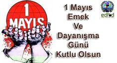 1 Mayıs Emek ve Dayanışma Günü'nü kutlarız