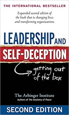 Leadership and Self-Deception: Getting Out of the Box: The Arbinger Institute: 9781576759776: Amazon.com: Books