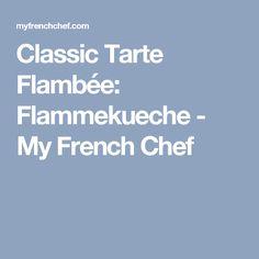Classic Tarte Flambée: Flammekueche - My French Chef
