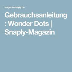 Gebrauchsanleitung: Wonder Dots | Snaply-Magazin