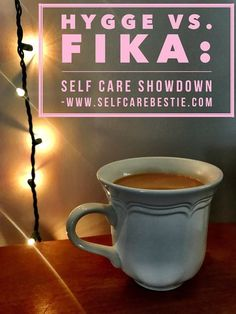 Hygge vs. Fika : Self Care Showdown hygge lifestyle fika coffee hygge inspiration