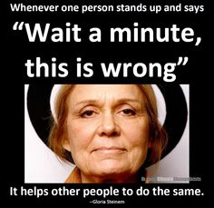Stand up - Gloria Steinem Helping Other People, Helping Others, Gloria Steinem, Mental Health Awareness, Atheist, Stand Up, Feminism, Wisdom, Positivity