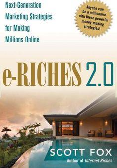 e-Riches 2.0 By Scott Fox http://astore.amazon.co.uk/newmillions-21/detail/0814414621