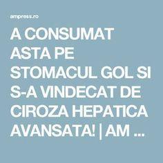 A CONSUMAT ASTA PE STOMACUL GOL SI S-A VINDECAT DE CIROZA HEPATICA AVANSATA! | AM Press