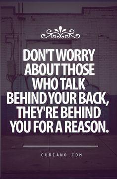 no te preocupes por aquellos quevhablan detrás de tu espalda, están detrás de ti por una razon.