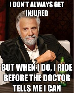 This was TOTALLY me when I broke my ankle this year! I rode the day after my cast came off and before I even saw the physical therapist haha