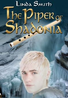 The Piper of Shadonia by Linda Smith.  Tobin holds the fate of Shadonia in his hands when he discovers his unexpected power that is drawn from the ancient world itself.